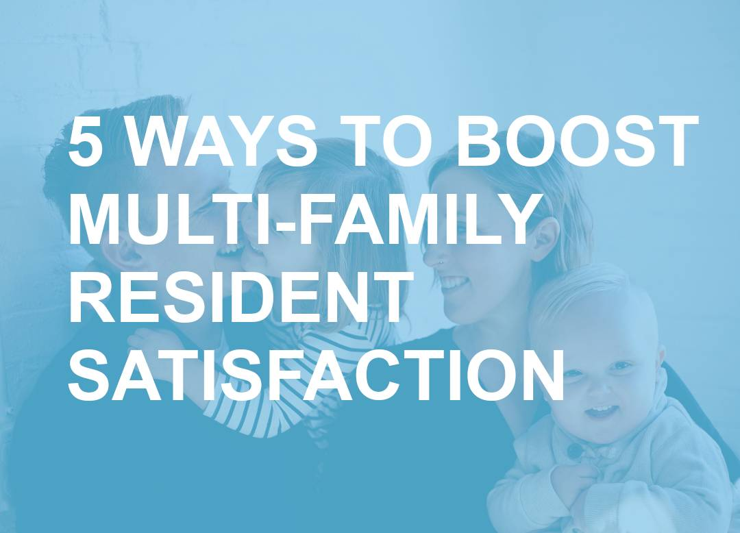5 Effective Ways to Boost Multi-family Resident Satisfaction and Retention